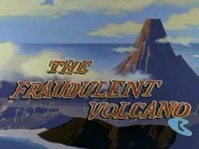 The Fraudulent Volcano