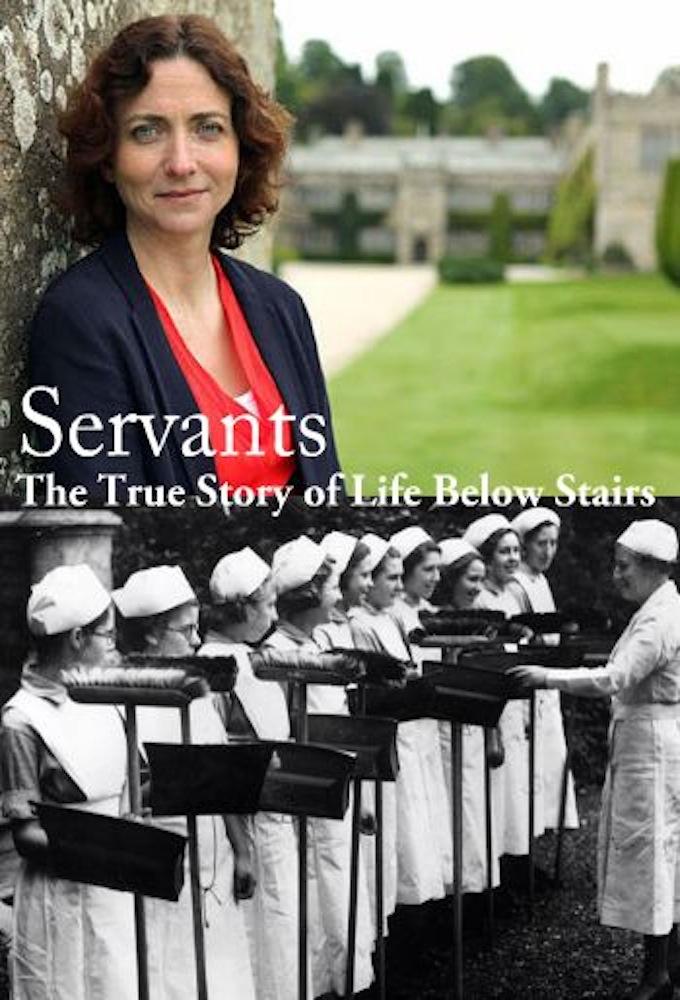 Servants: The True Story of Life Below Stairs