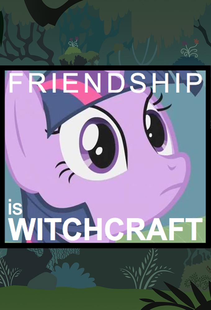 Friendship is Witchcraft