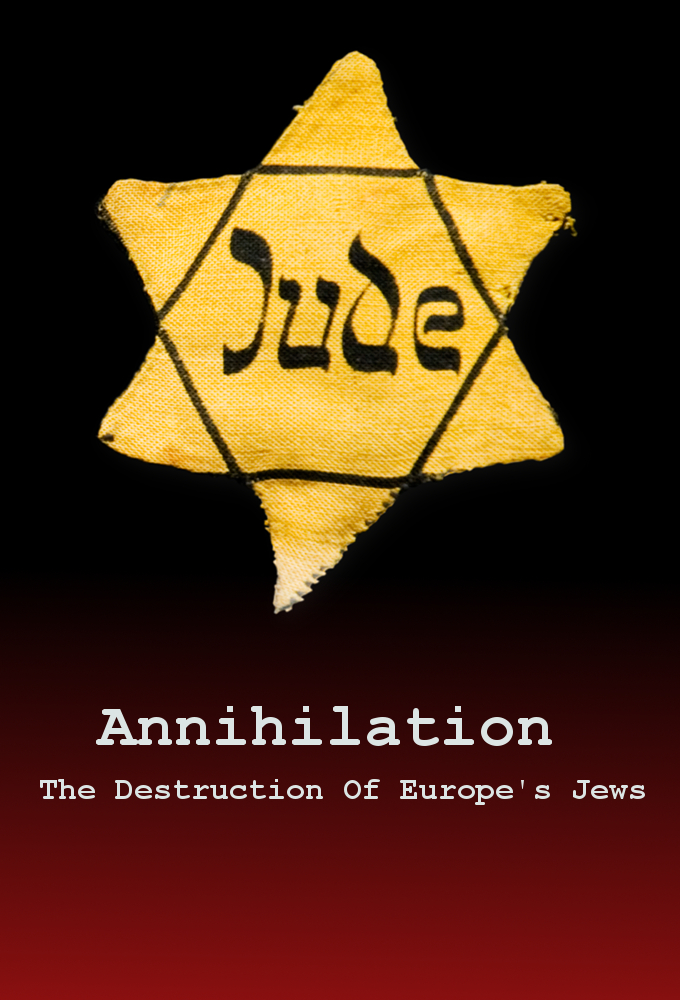 Annihilation: The Destruction Of Europe's Jews