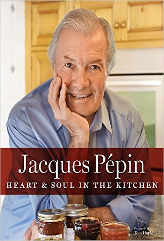 Jacques Pepin's Heart & Soul in the Kitchen