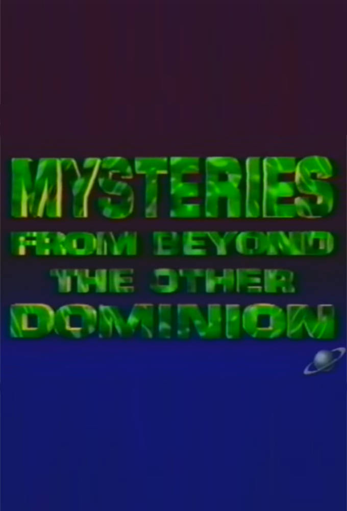 Mysteries from Beyond the Other Dominion