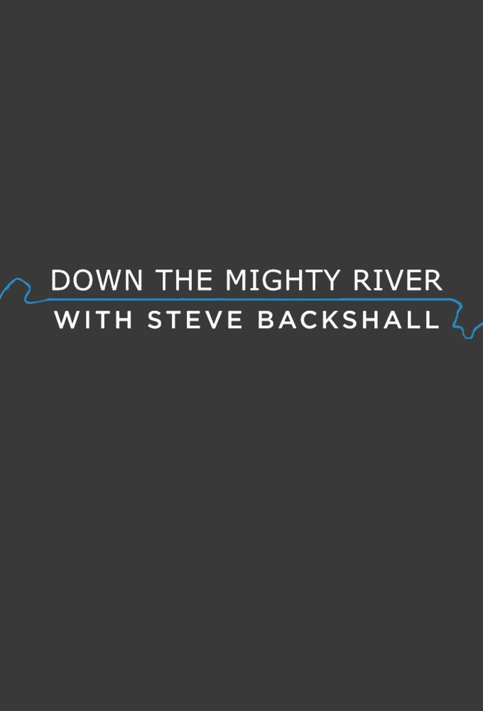 Down the Mighty River with Steve Backshall