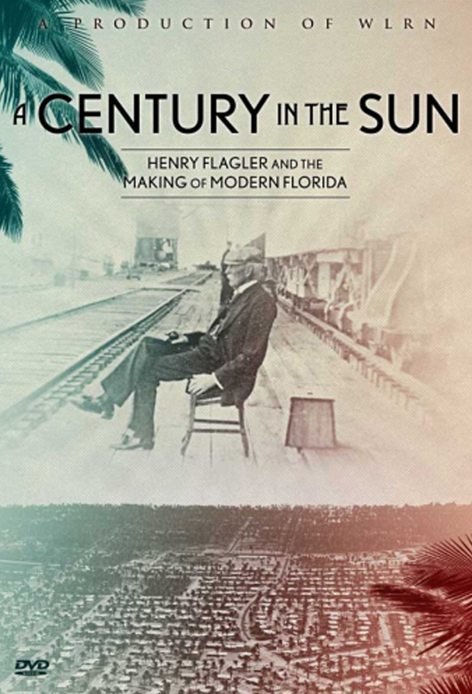 A Century in The Sun: Henry Flagler & The Making of Florida