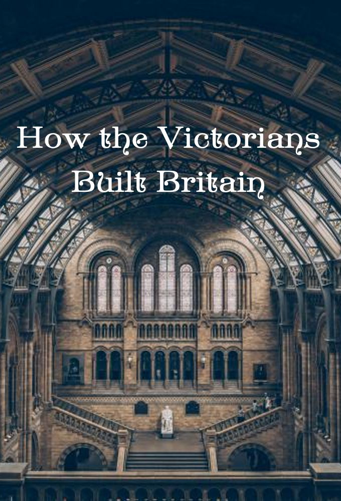 How the Victorians Built Britain
