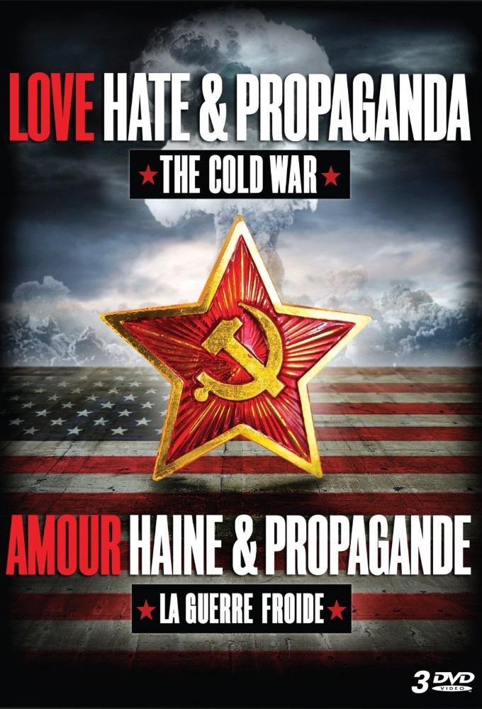 Love, Hate & Propaganda: The Cold War