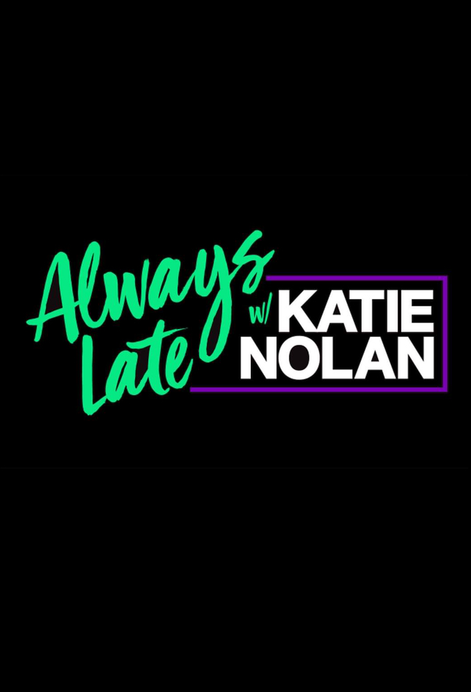 Always Late with Katie Nolan