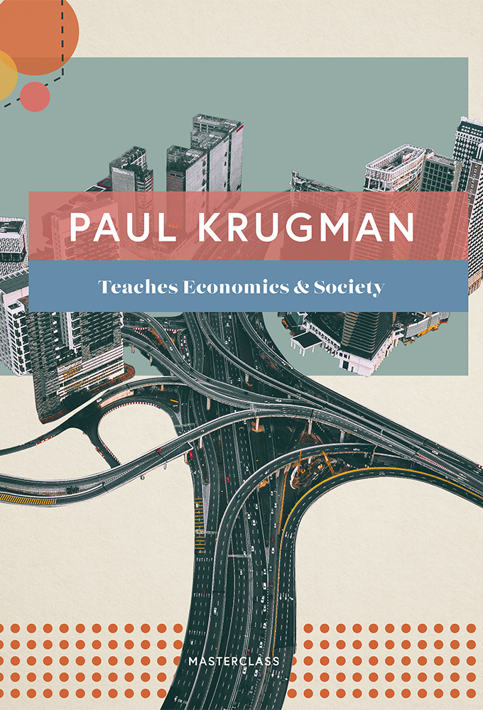 MasterClass: Paul Krugman Teaches Economics and Society