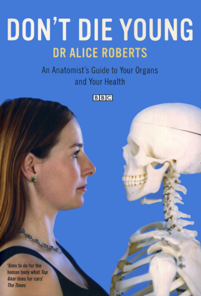Dr Alice Roberts: Don't Die Young