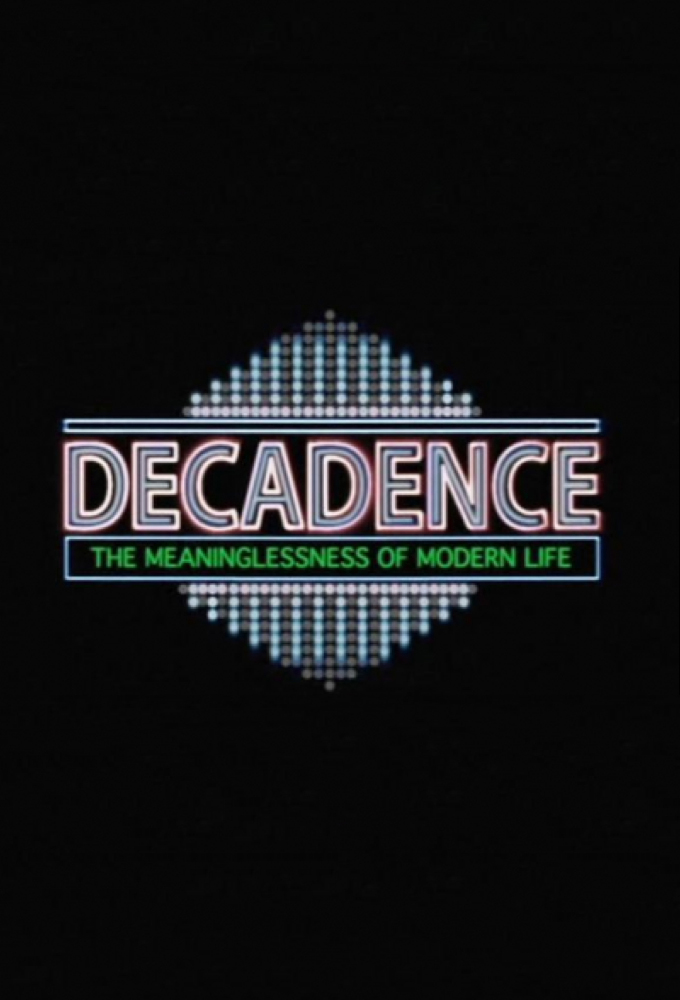 Decadence - The Meaninglessness of Modern Life