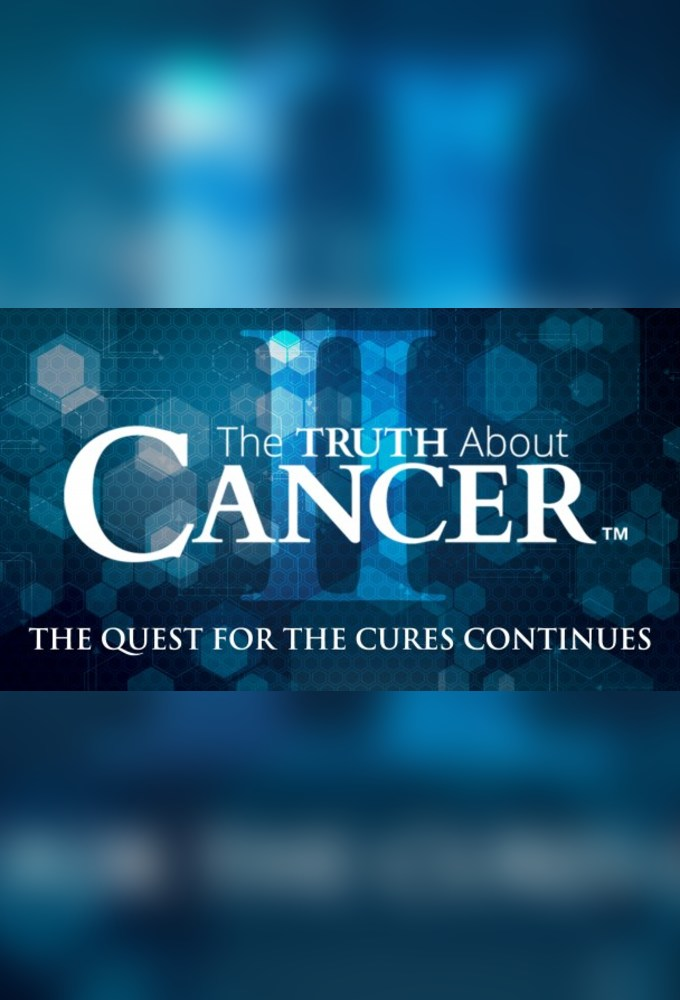 The Truth About Cancer: The Quest for the Cures...Continues